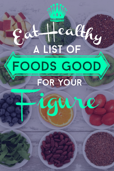 Eat Healthy A List of Foods Good for Your Figure