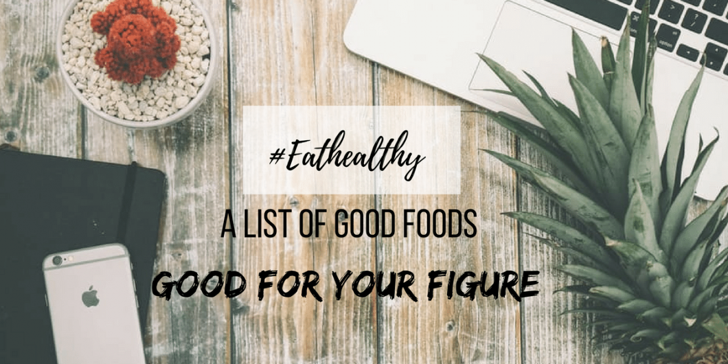 eat-healthy-list-foods-for-good-figure
