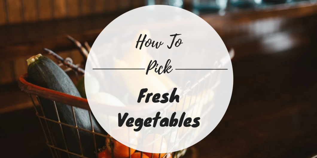 how-to-pick-fresh-vegetables