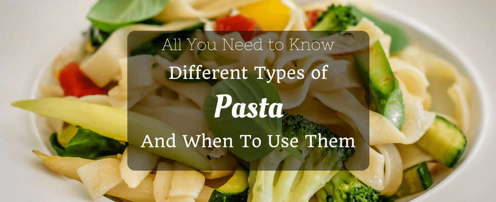 different types of pasta and when to use them