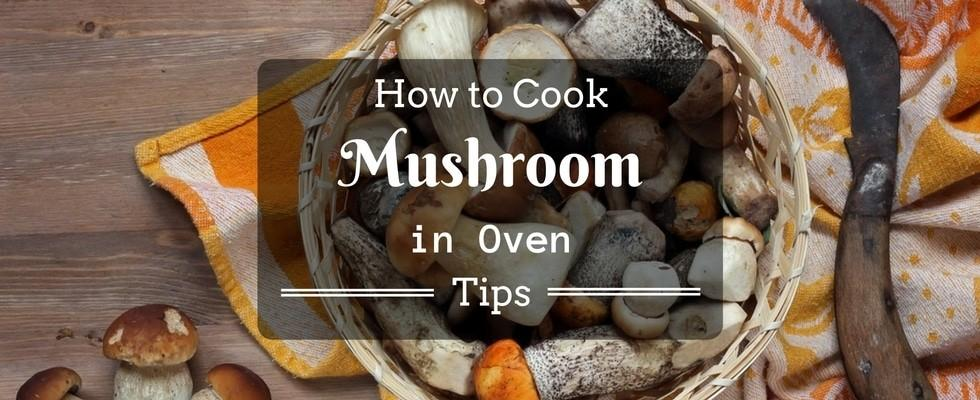 how to cook mushroom in oven tips