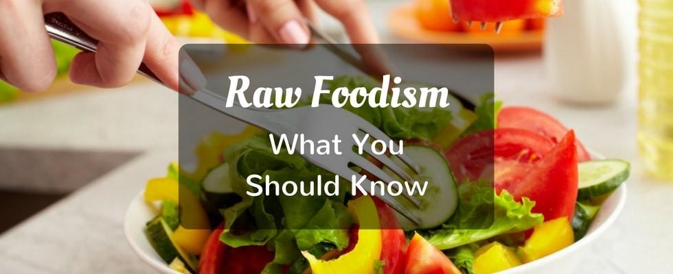 raw foodism what you should know