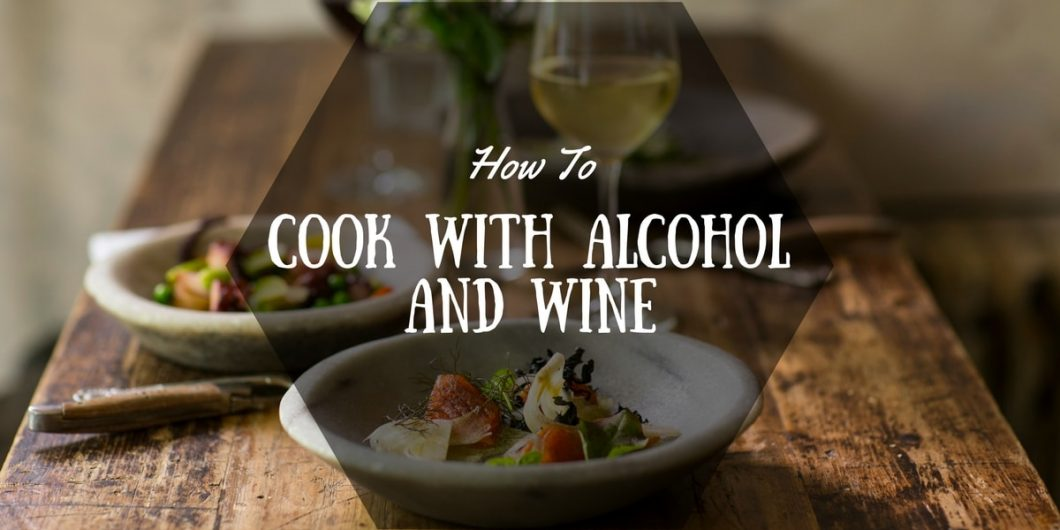 How To Cook With Alcohol And Wine