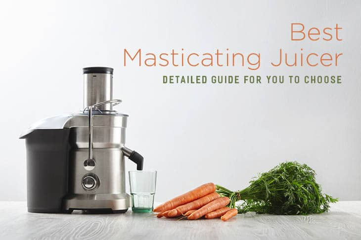 Best Masticating Juicers Of 2017 : Best Masticating Juicer: Detailed Guide For You To Choose CuisineBank