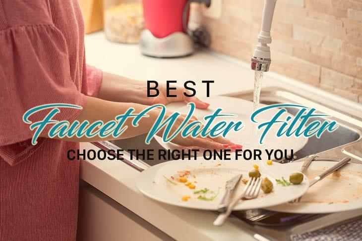 reviews of the best faucet water filter choose the right one for you