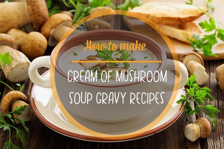 cream of mushroom soup gravy