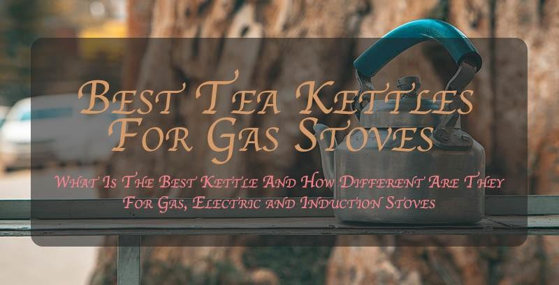 Top Rated Tea Pots And Kettles For Gas And Electric Stoves