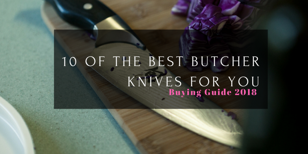 10 of The Best Butcher Knives For You